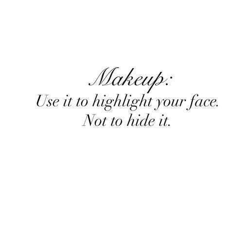 Makeup Use It To Highlight Your Face Not To Hide It Makeup Artist Quotes Beauty Quotes Makeup Makeup Quotes