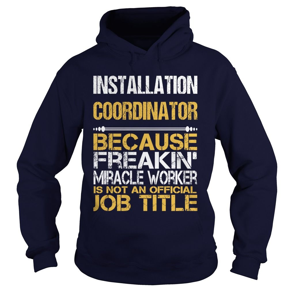 INSTALLATION COORDINATOR Because FREAKIN Miracle Worker Isn't An Official Job Title T-Shirts, Hoodies. BUY IT NOW ==► https://www.sunfrog.com/LifeStyle/INSTALLATION-COORDINATOR--FREAKIN-Navy-Blue-Hoodie.html?id=41382