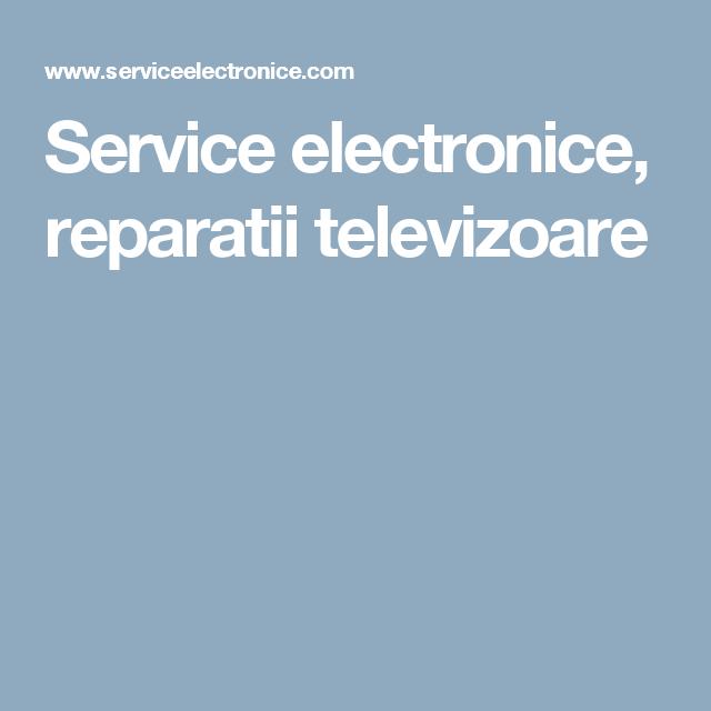 Service electronice, reparatii televizoare
