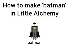 I Made Batman Little Alchemy Batman
