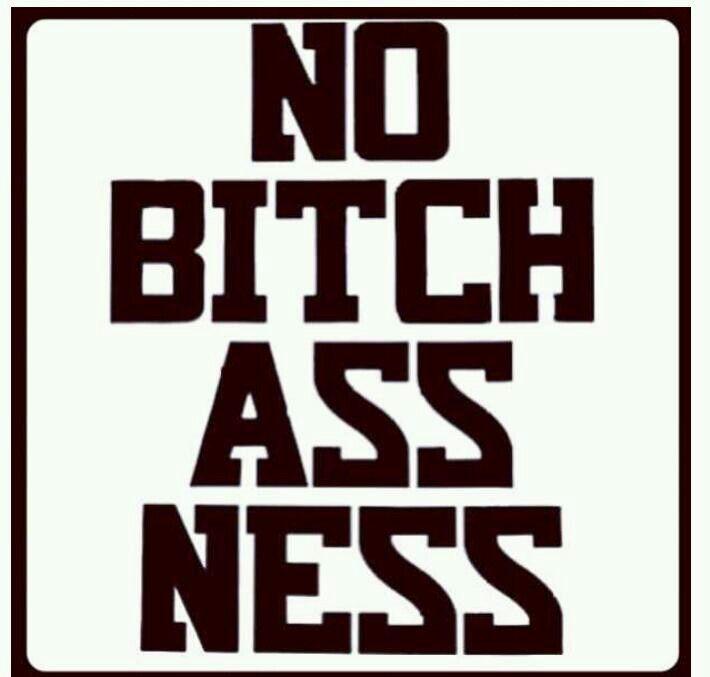 No bitchassness