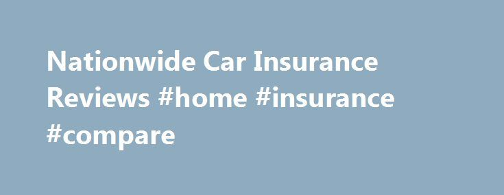 Home Insurance Reviews nationwide car insurance reviews #home #insurance #compare http