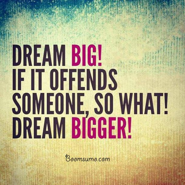 nice Dreams Sayings and Dreams Quotes about Dreams Big Always Bigger life quotes