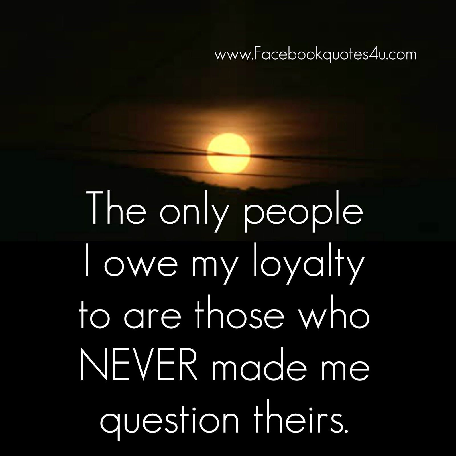 The Only People You Owe Your Loyalty Facebook Quotes Quotes Lessons Learned