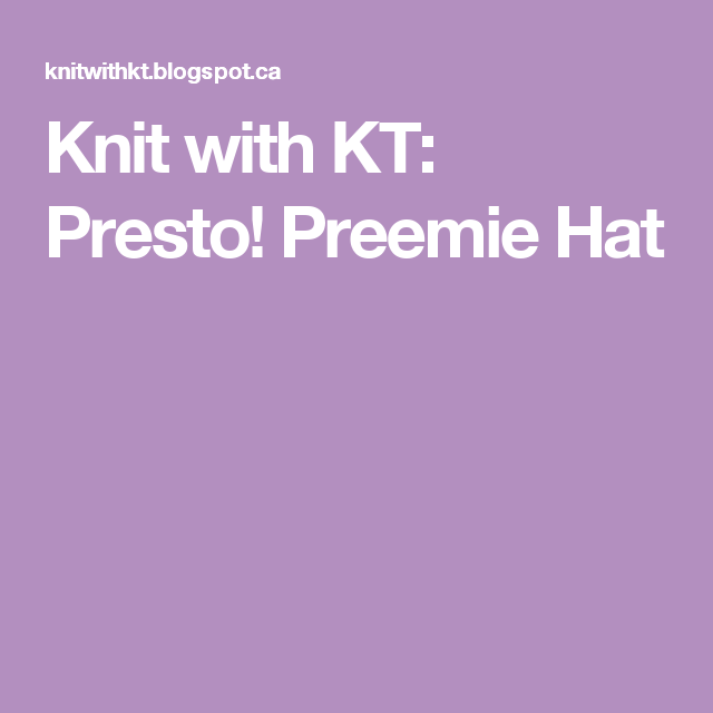 Knit with KT: Presto! Preemie Hat