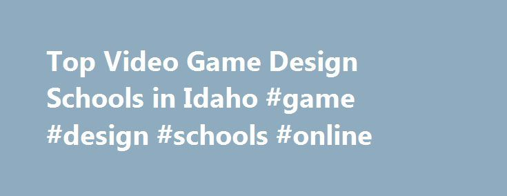 Top Video Game Design Schools In Idaho Game Design Schools - Online video game design schools