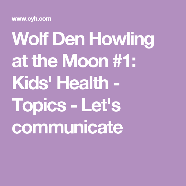 Wolf Den Howling at the Moon #1: Kids' Health - Topics - Let's communicate