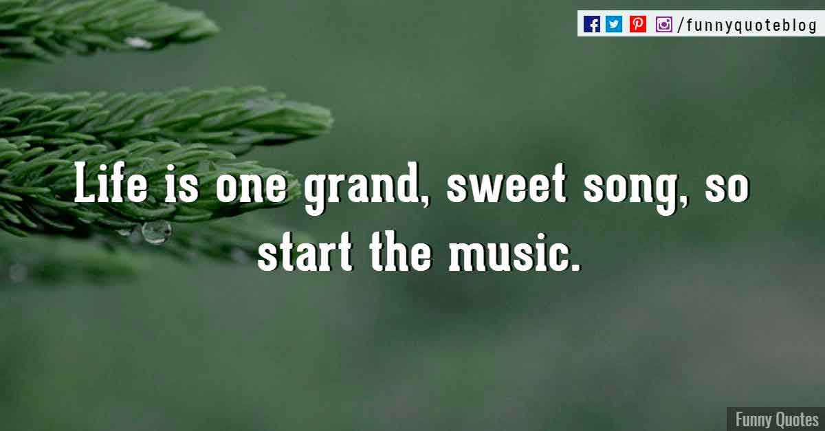 Life Is One Grand, Sweet Song, So Start The Music. U2015 Ronald Reagan Quote