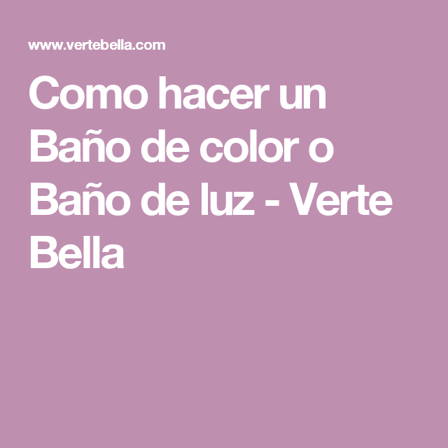 Como Hacer Un Baño De Color O Baño De Luz Verte Bella Color Hair Styles Lockscreen