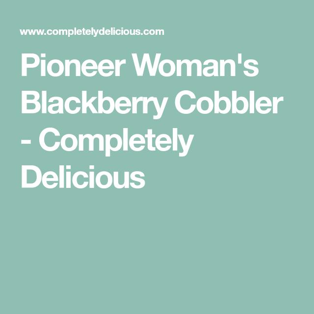 Pineapple Bundt Cake From Scratch: Pioneer Woman's Blackberry Cobbler