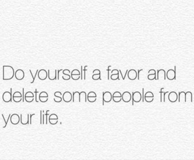 Do yourself a favor and delete some people from your life words do yourself a favor and delete some people from your life funny romantic quotesfunny solutioingenieria Choice Image