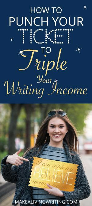 How to Punch Your Own Ticket to Triple Your Freelance Writing Income ...