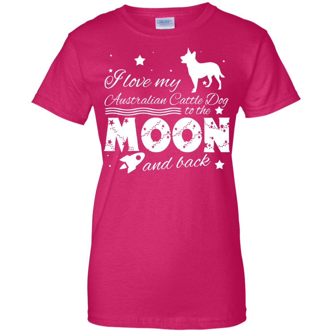Love My Australian Cattle Dog To The Moon And Back Ladies Tees