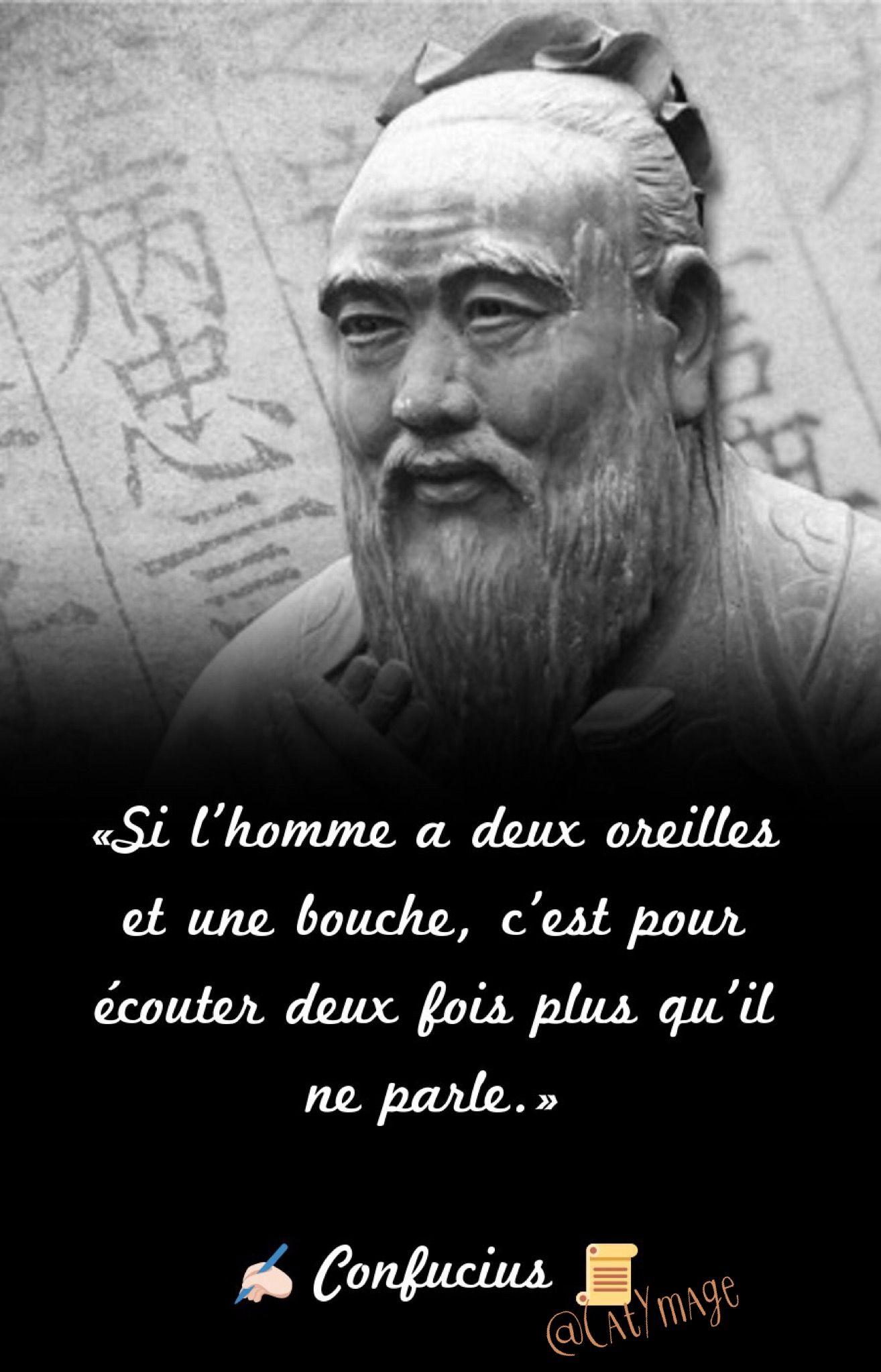 Si L Homme A Deux Oreilles Et Une Bouche C Est Pour Ecouter Deux Fois Plus Qu Il Ne Parle Confucius C Citation Les Beaux Proverbes Citation Sagesse