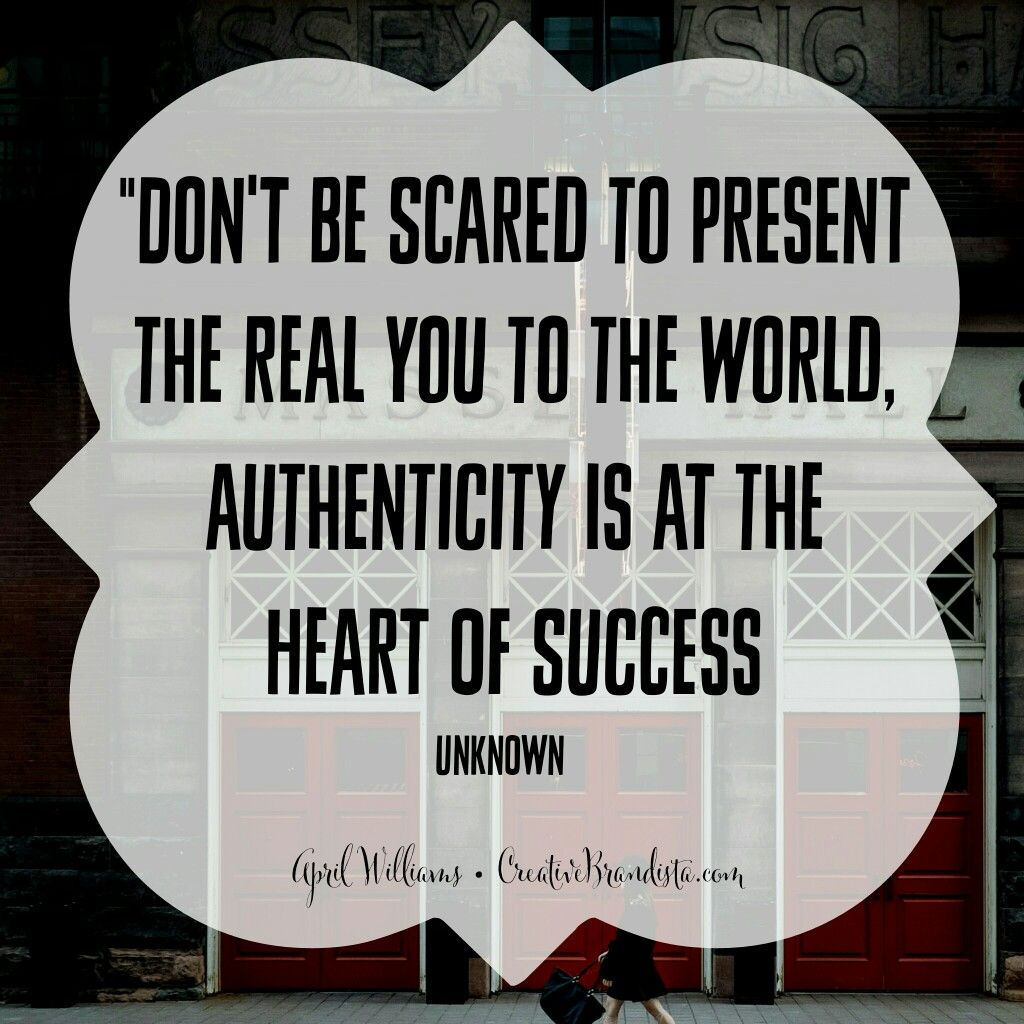 Branding Quotes Don't Be Scared To Present The Real You To The World Authenticity