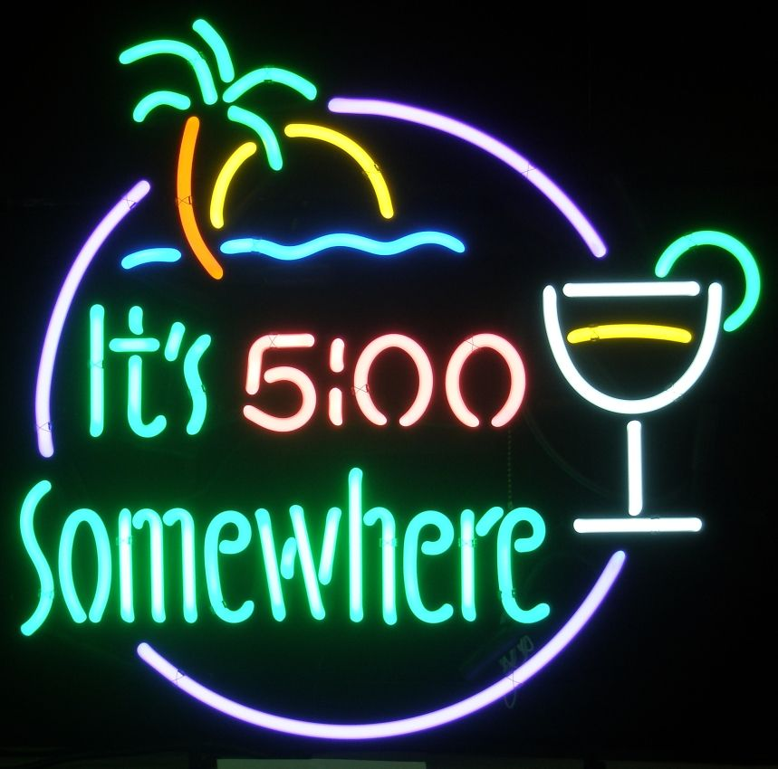 Have A Drink It S Five O Clock Somewhere With Images Neon