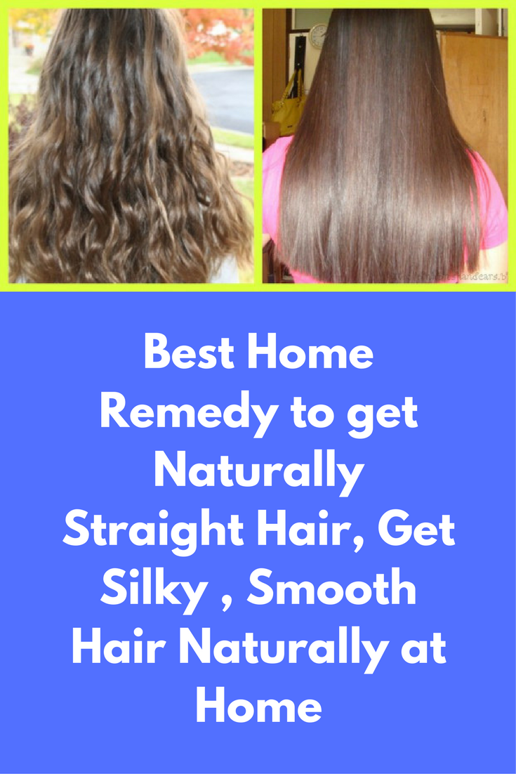 Best Home Remedy To Get Naturally Straight Hair Get Silky Smooth Hair Naturally At Home This Is A Straight Hairstyles Natural Hair Styles Silky Smooth Hair