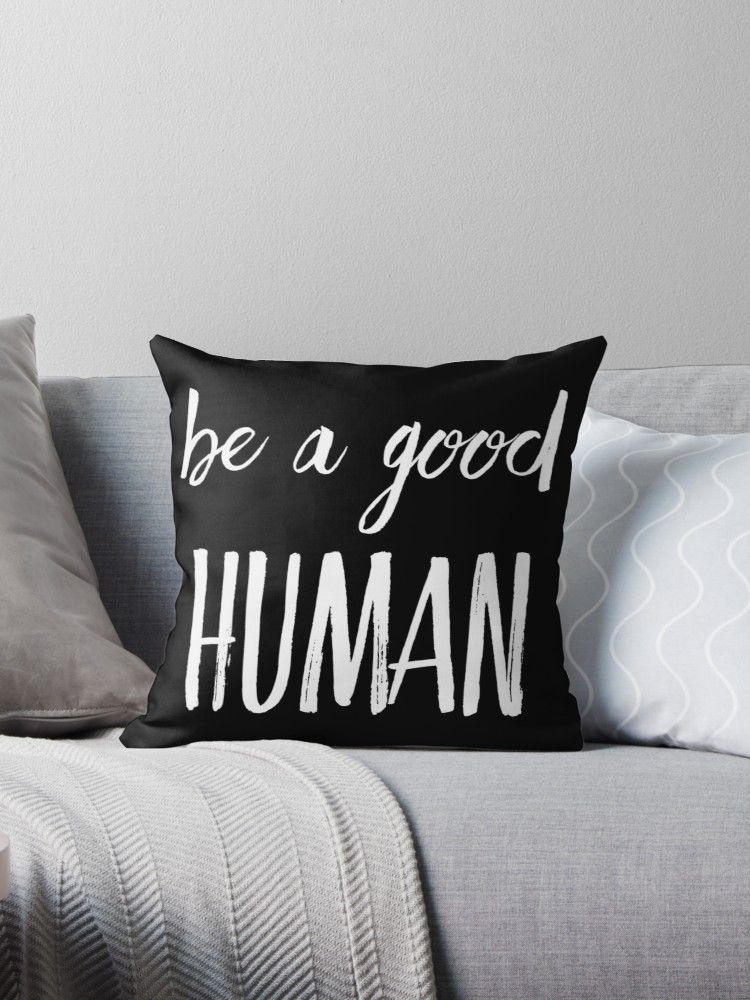 Throw Pillow With Typography Text Be A Good Human In Black Pillow And White Writing Be A Nice Human Throw Pillows Self Love Quotes