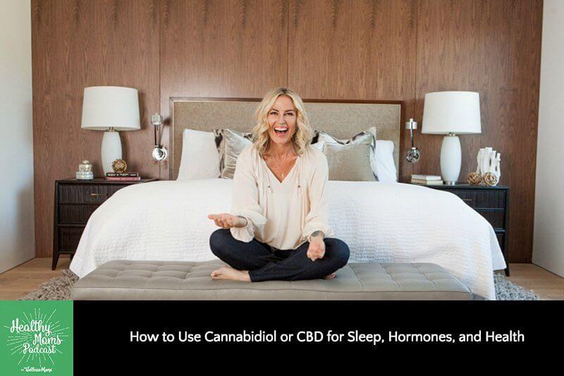 Cannabidiol for Sleep, Hormones, and Health | Healthy Moms Podcast