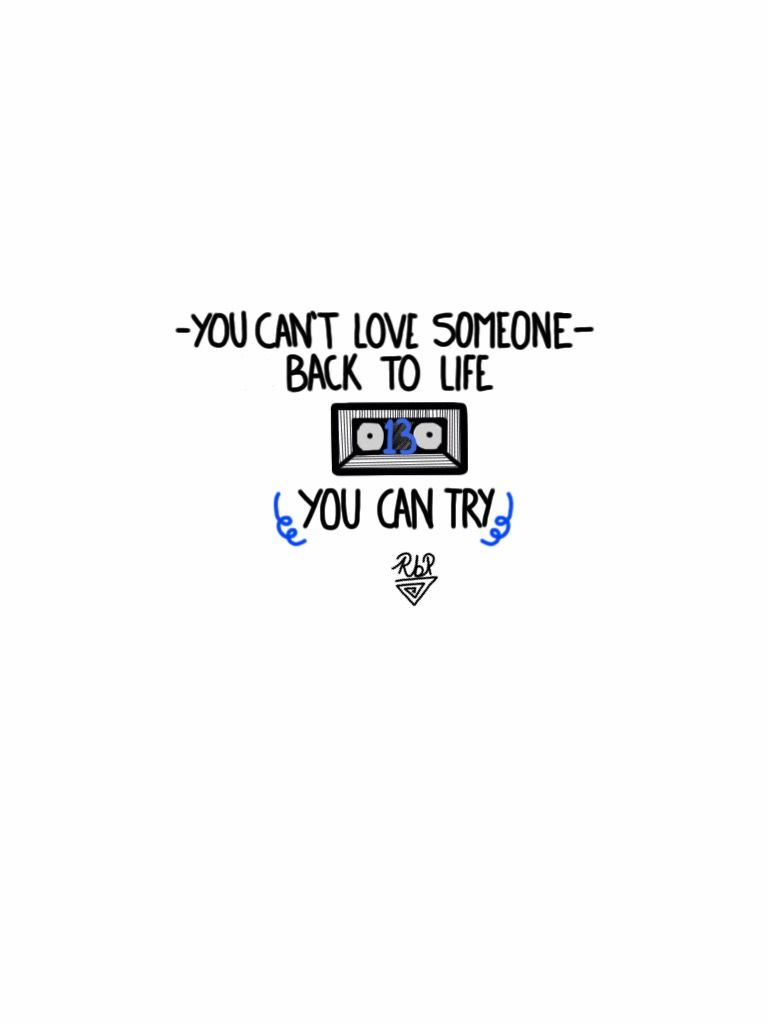 Quotes From Thirteen Reasons Why You Can't Love Someone Back To Life You Can Try Dibujado Por
