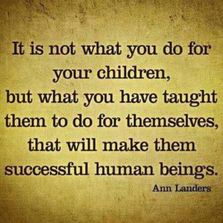 Today S Helicopter Parents Do Too Much For Their Kids And Not Enough Letting Them Learn To Do Things For Themselves Words Parenting Quotes Quotes