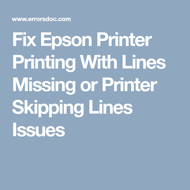Fix Epson Printer Printing With Lines Missing or Printer