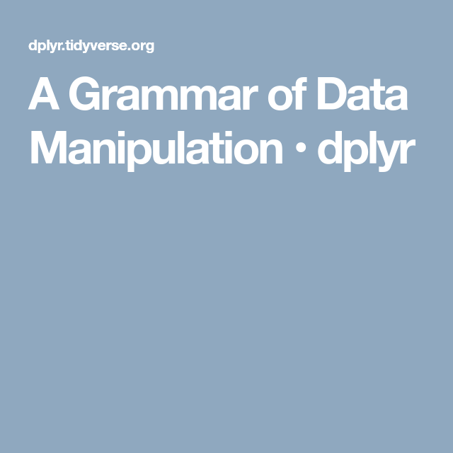 A Grammar Of Data Manipulation • Dplyr