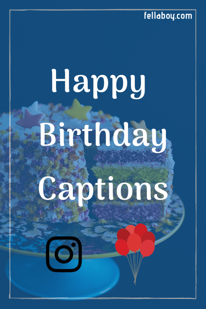 230 Happy Birthday Caption Ideas You Can Use For Instagram Photos Happy Birthday Captions Birthday Captions 21st Birthday Captions