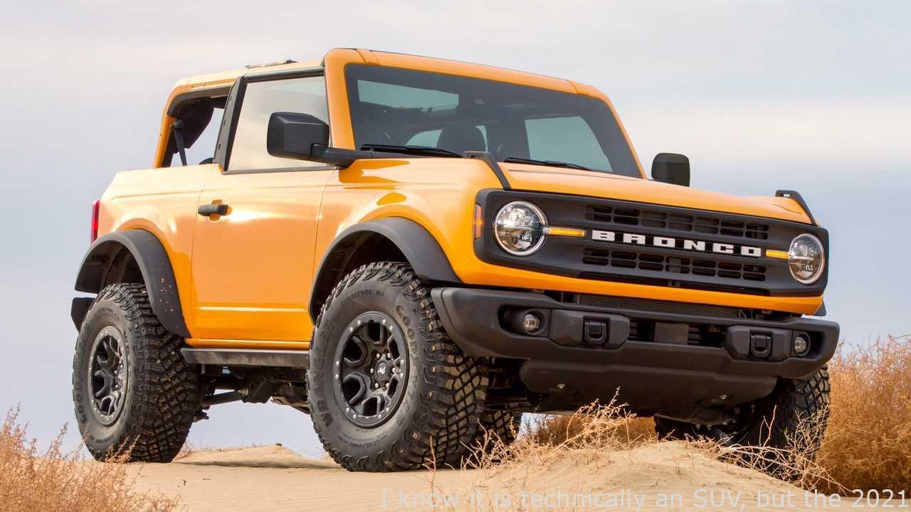 Cars I Know It Is Technically An Suv But The 2021 Bronco Seems