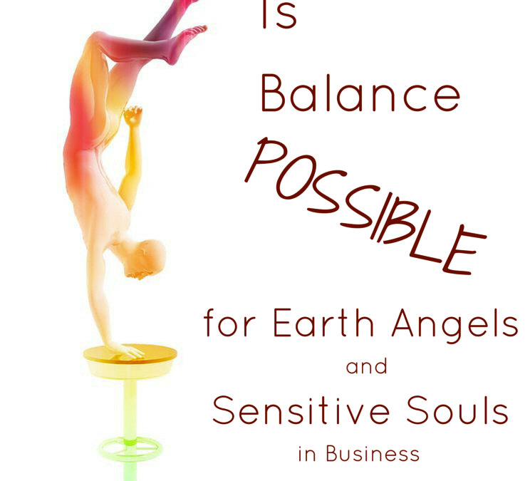 Is Balance Possible for an Earth Angel or Sensitive Entrepreneur?