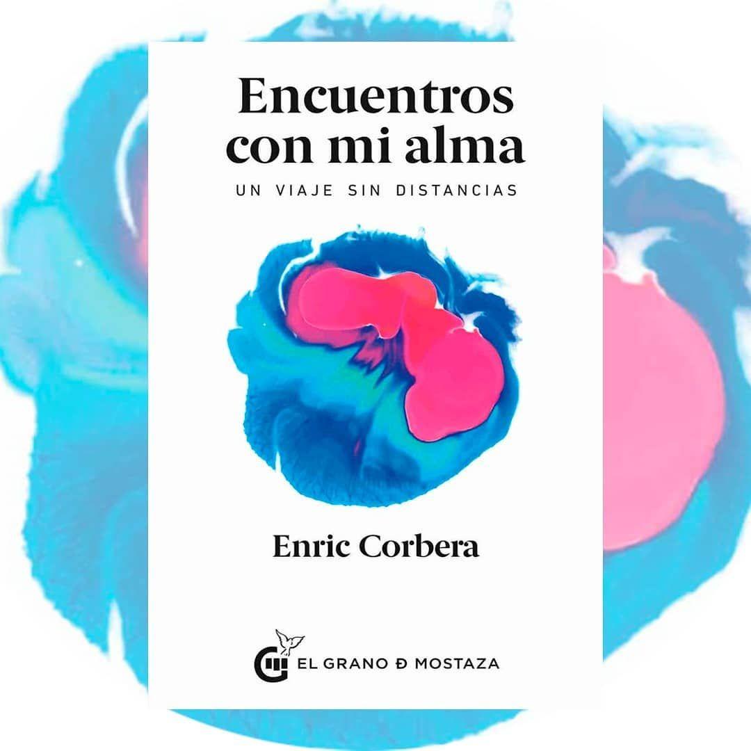 Con Encuentros Con Mi Alma Enric Corbera Completa Un Ciclo De Vida Y De Experiencias Estas Experiencias Quedarán Reflejadas En Una Serie De Aventuras Entre P In 2020