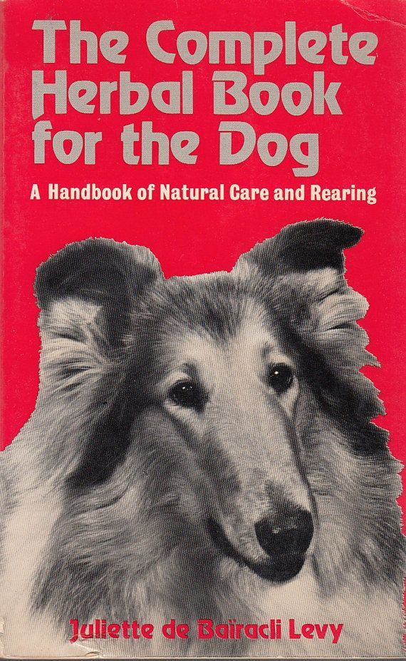 The Complete Herbal Book for the Dog: Handbook of Natural Care and Rearing 1977