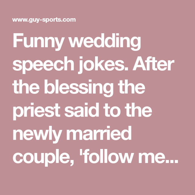 Funny Wedding Speech Jokes After The Blessing The Priest Said To The Newly Married Couple Follow Funny Wedding Speeches Wedding Speech Best Wedding Speeches