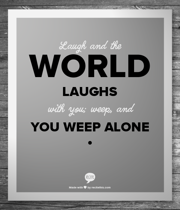 Sad Boy Alone Quotes: Laugh And The World Laughs With You; Weep, And You Weep