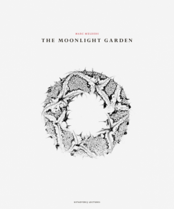 The Moonlight Garden Marc Mulders Tekst Jaap Goedegebuure Jurriaan Benschop Marc Mulders Eindhoven Lecturis 2013 Available In Library Te Teksten