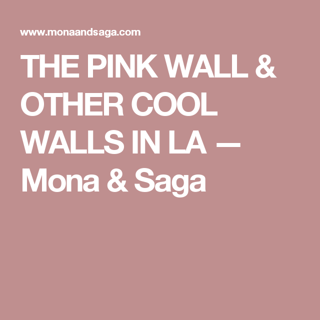THE PINK WALL & OTHER COOL WALLS IN LA — Mona & Saga