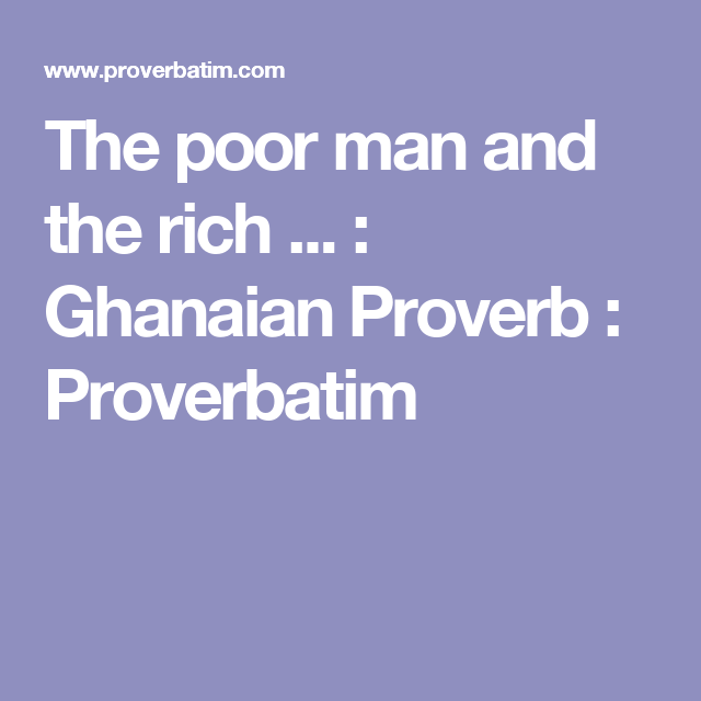 The poor man and the rich     : Ghanaian Proverb