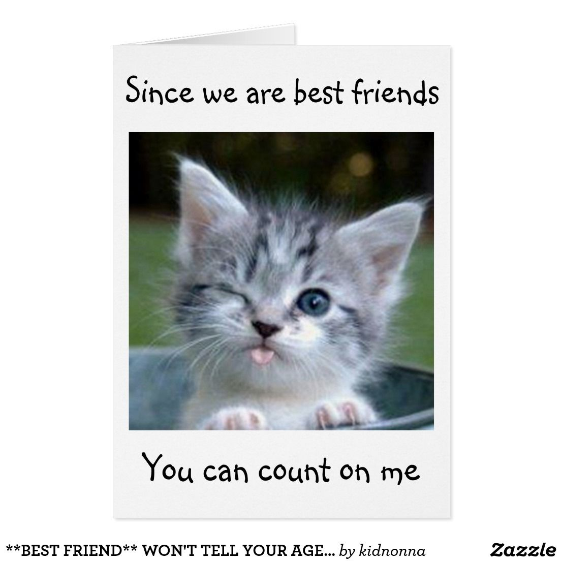 Best Friend Won T Tell Your Age Happy Birthday Card Zazzle Com Cute Animals Kittens Cutest Funny Animals
