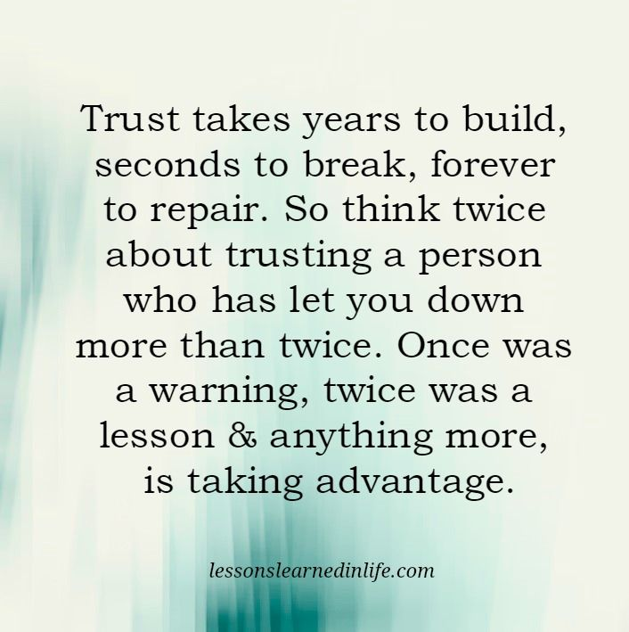 Trust Takes Years To Build Seconds To Break Forever To Repair So