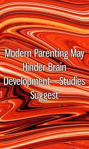 Modern Parenting May Hinder Brain >> Pinterest
