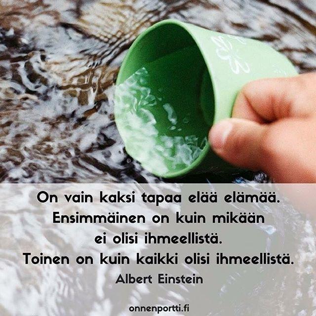 On vain kaksi tapaa elää elämää..Toinen on kuin kaikki olisi ihmeellistä. Albert Einstein #aforismi #onnenportti #elämä #kaikkionihmeellistä