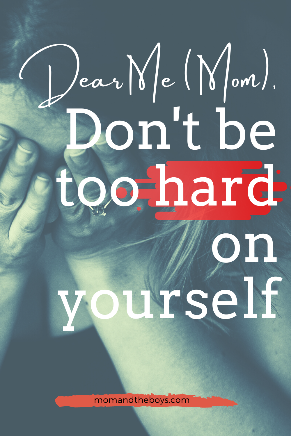 Dear Me (Mom), Don't Be Too Hard On Yourself