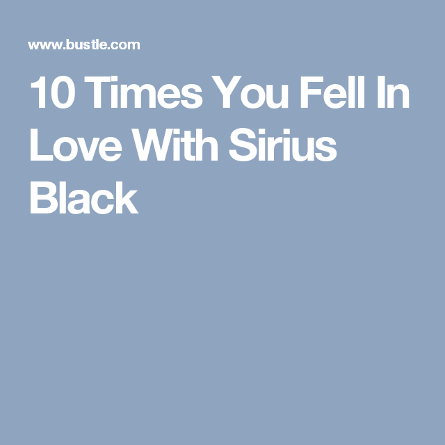 10 Times You Fell In Love With Sirius Black