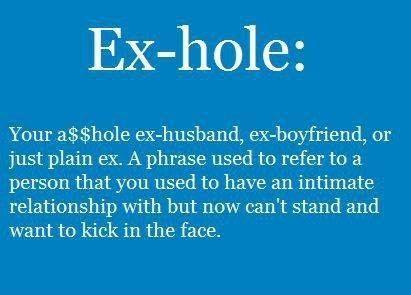 Ex-hole   Sarcastic words, Ex husbands, Funny quotes