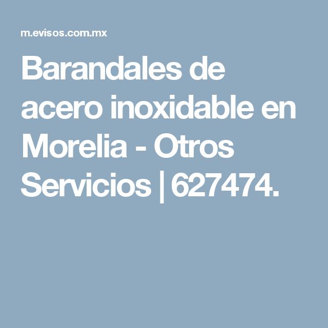Barandales de acero inoxidable en Morelia - Otros Servicios   627474.