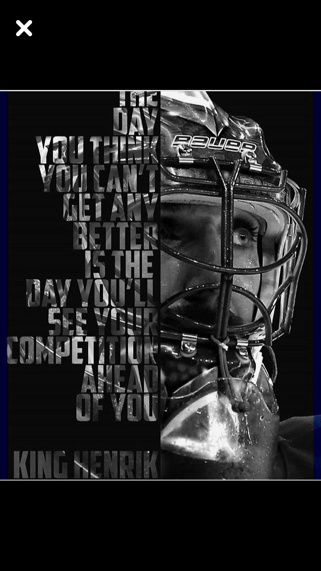 The Day You Think You Can't Get Any Better, Is The Day You'll See Your Competition Get Ahead of You-Henrik Lundqvist
