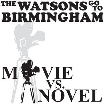 THE WATSONS GO TO BIRMINGHAM Movie vs. Novel Comparison in