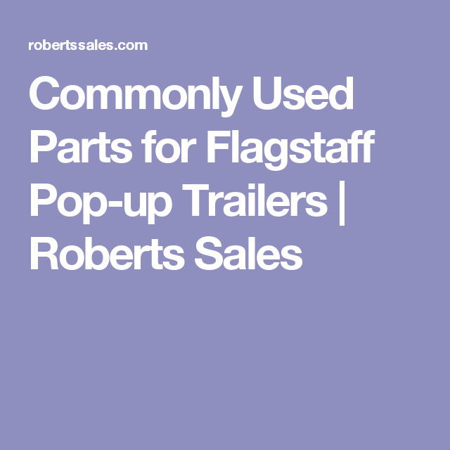 Commonly Used Parts for Flagstaff Pop-up Trailers | Roberts Sales