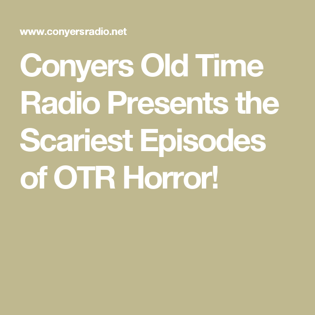 Conyers Old Time Radio Presents the Scariest Episodes of OTR