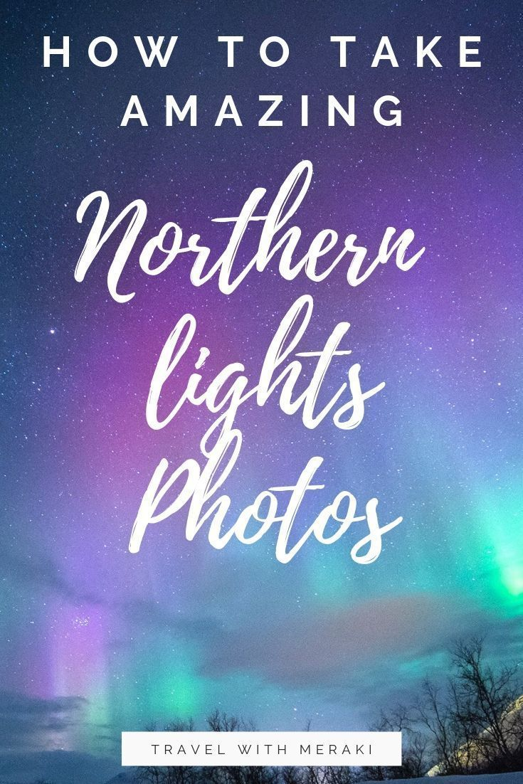 Photo of How To Photograph Northern Lights – TRAVEL WITH MERAKI 2020